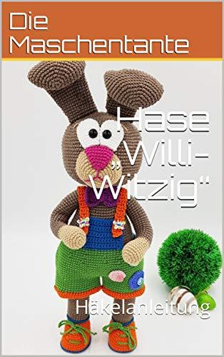 "Hase ""Willi-Witzig"": Häkelanleitung"