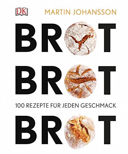 Brot Brot Brot: 100 Rezepte für jeden Geschmack