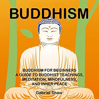 Buddhism     Buddhism for Beginners, a Guide to Buddhist Teachings, Meditation, Mindfulness, and Inner Peace              By:                                                                                                                                 Gabriel Shaw                               Narrated by:                                                                                                                                 Randal Schaffer                      Length: 2 hrs and 5 mins     17 ratings     Overall 4.9