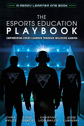 Compare Textbook Prices for The Esports Education Playbook: Empowering Every Learner Through Inclusive Gaming  ISBN 9781951600501 by Aviles, Chris,Isaacs, Steve,Lion-Bailey, Christine,Lubinsky, Jesse
