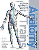 Anatomy Trains, w. DVD: Myofascial Meridians for Manual and Movement Therapists