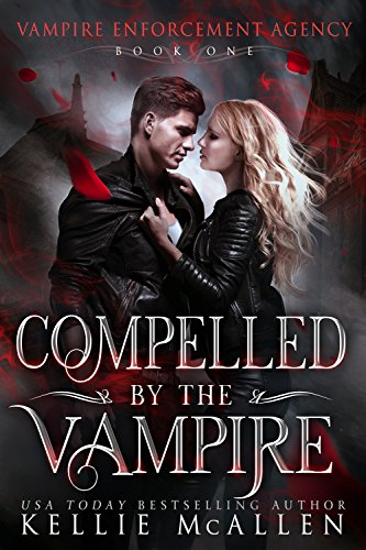 Compelled by the Vampire: A Paranormal Romance (Vampire Enforcement Agency Book 1)
