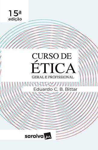 Curso de ética jurídica - 15ª edição de 2019: Ética geral e profissional