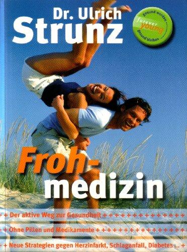 Frohmedizin. Der aktive Weg zur Gesundheit - Ohne Pillen und Medikamente - Neue Strategien gegen Herzinfarkt, Schlaganfall, Diabetes - Fittes Gehirn, starkes Immunsystem, mehr Potenz