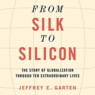 From Silk to Silicon     The Story of Globalization Through Ten Extraordinary Lives              By:                                                                                                                                 Jeffrey E. Garten                               Narrated by:                                                                                                                                 Tom Perkins                      Length: 11 hrs and 29 mins     91 ratings     Overall 4.4