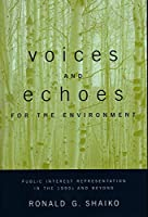 Voices and Echoes for the Environment: Public Interest Representation in the 1990s and Beyond (Power, Conflict, and Democracy)