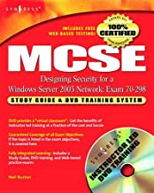 MCSE Designing Security for a Windows Server 2003 Network (Exam 70-298): Study Guide and DVD Training System
