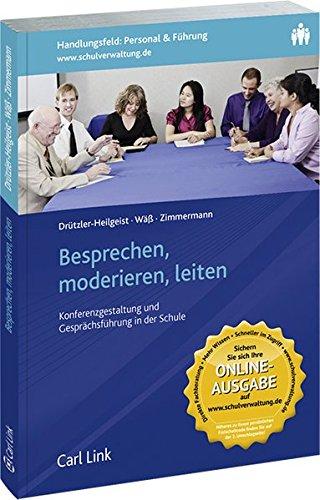Besprechen, moderieren, leiten: Konferengestaltung und Gesprächsführung in der Schule: Konferenzgestaltung und Gesprächsführung in der Schule