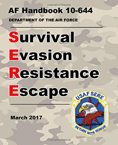 Survival Evasion Resistance Escape: Updated 2017 Air Force Handbook 10-644 (Not Obsolete 1985 Edition) – Convenient 7.5 x 9.25 inch size - 652 Pages - (Prepper Survival Army)