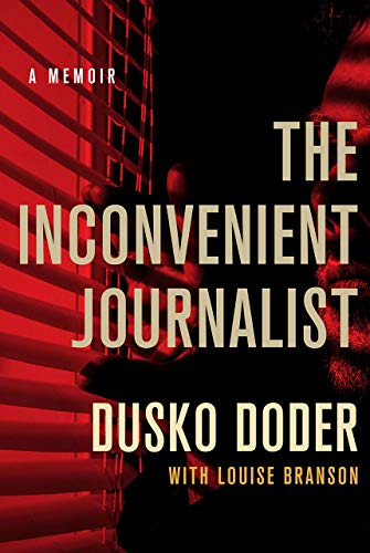 Compare Textbook Prices for The Inconvenient Journalist: A Memoir  ISBN 9781501759093 by Doder, Dusko,Branson, Louise