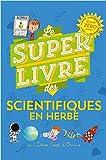 Le super livre des petits scientifiques en herbe (Le super livre des ...)