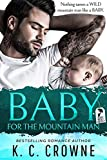 Baby For The Mountain Man: A Secret Baby Small Town Romance (Mountain Men of Liberty Book 1)