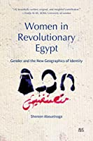 Women in Revolutionary Egypt: Gender and the New Geographics of Identity