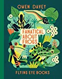 Fanatical About Frogs (Owen Davey Animals Series)...
