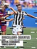 Barcellona - Juventus Women. Highlights. Trofeo Gamper. 2021/22.