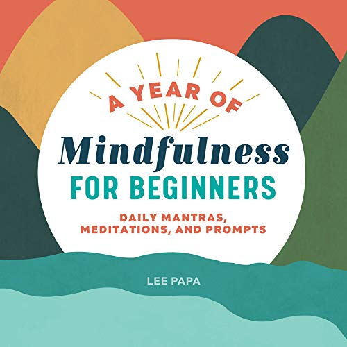 A Year of Mindfulness for Beginners: Daily Mantras, Meditations, and Prompts