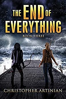The End of Everything: Book 3 by [Christopher Artinian]