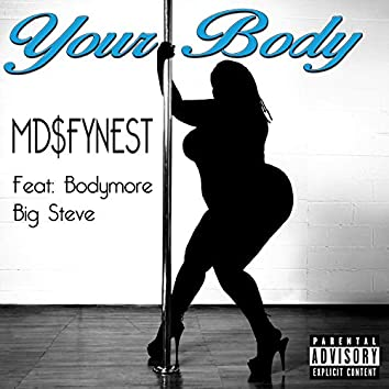 Your Body (feat. Bodymore Big Steve)