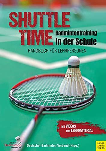 Shuttle Time - Badmintontraining in der Schule: Handbuch für Lehrpersonen