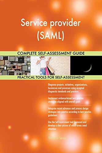 Service provider (SAML) All-Inclusive Self-Assessment - More than 680 Success Criteria, Instant Visual Insights, Comprehensive Spreadsheet Dashboard, Auto-Prioritized for Quick Results