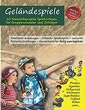 Geländespiele: 10 themenbezogene Spielvorlagen für Gruppenstunden und Zeltlager