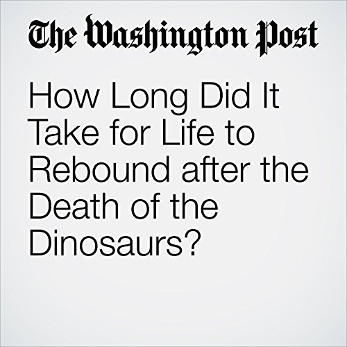 How Long Did It Take for Life to Rebound after the Death of the Dinosaurs? audiobook cover art