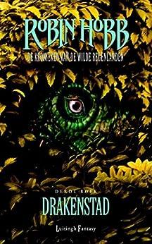 Drakenstad (De kronieken van de wilde regenlanden Book 3) van [Robin Hobb, Fred Karreman, Eric Karreman]