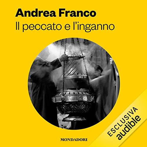 Il peccato e l'inganno                   Di:                                                                                                                                 Andrea Franco                               Letto da:                                                                                                                                 Dario Agrillo                      Durata:  13 ore e 7 min     16 recensioni     Totali 3,8