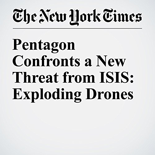 Pentagon Confronts a New Threat from ISIS: Exploding Drones audiobook cover art