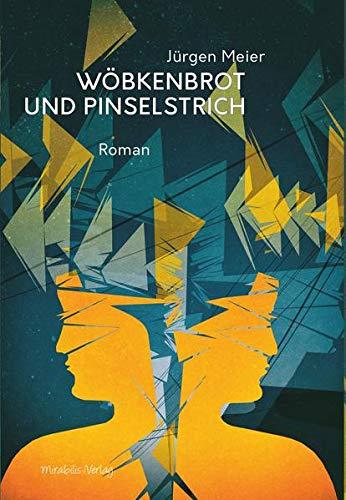Wöbkenbrot und Pinselstrich: Roman