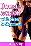 Double Action with Sister & Stepmom: Taboo Mature MILF Older Woman Younger Man Forced First Time Erotica (Steamy Hot Family Taboo Collection)