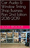 Car Audio & Window Tinting Shop Business Plan 2nd Edition 2018-2019 (English Edition)