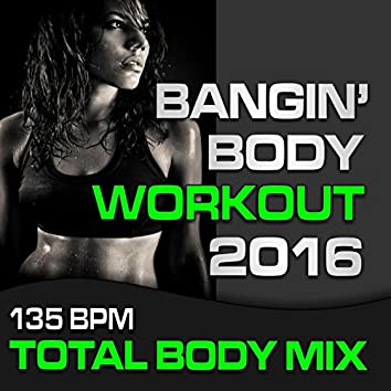 Bangin Body Workout Mix 2016 (Total Body @ 135bpm)