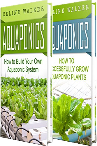 Aquaponics: How to Build Your Own Aquaponic System and Successfully Grow Aquaponic Plants (Aquaponic Gardening, Hydroponics, Homesteading Book 3)