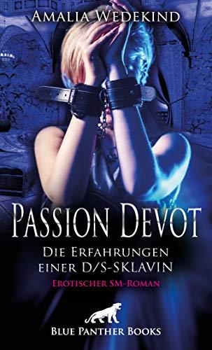 Passion Devot - Die Erfahrungen einer D/S-Sklavin | Erotischer SM-Roman: Sehnsucht nach seinen Züchtigungen mit der Peitsche und dem Rohrstock ...