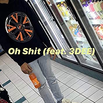 Oh Shit (feat. 3dee)