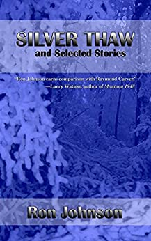 Silver Thaw and Selected Stories by [Ron Johnson]