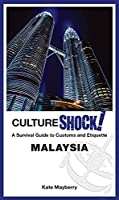 Cultureshock! Malaysia: A Survival Guide to Customs and Etiquette (Cultureshock! Guides)