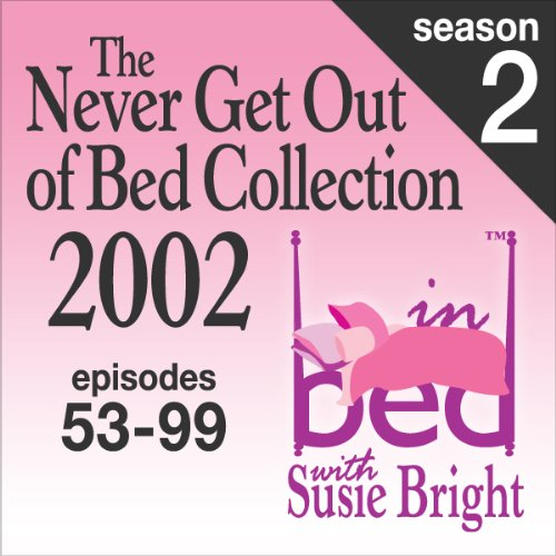 The Never Get Out of Bed Collection: 2002 In Bed With Susie Bright — Season 2 audiobook cover art