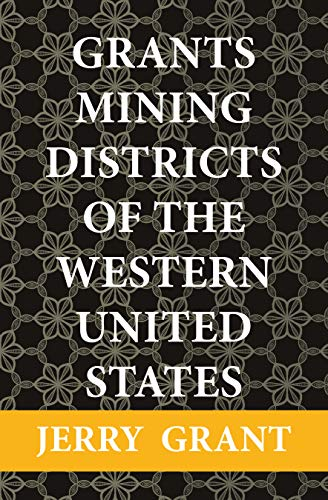Grants Mining Districts of the Western United States: Volume 1 (English Edition)