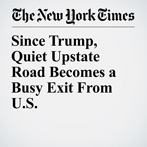Since Trump, Quiet Upstate Road Becomes a Busy Exit From U.S. copertina
