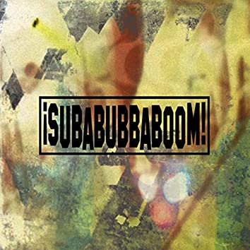 We Are Subabubbaboom!