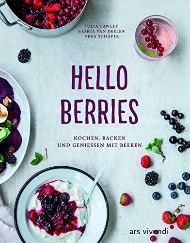 Hello Berries: Kochen, Backen und genießen mit Beeren