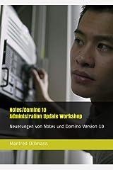 Notes/Domino 10 Administration Update Workshop: Neuerungen von Notes und Domino Version 10 Kindle Ausgabe