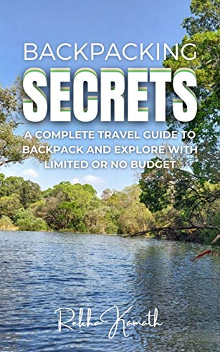 Backpacking Secrets: A complete travel guide to backpack and explore with limited or no budget (English Edition)