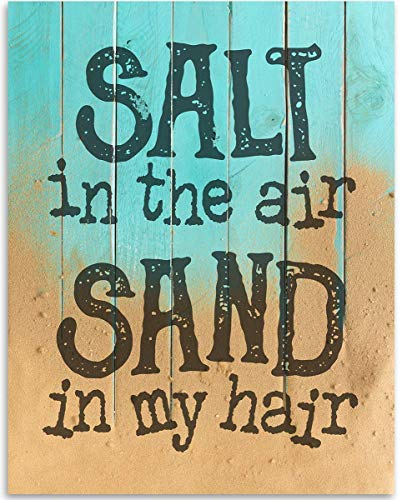 Salt In The Air Sand In My Hair - 11x14 Unframed Art Print - Great Gift and Decor for Beach House Under $15 (Printed on Paper, Not Wood)