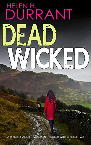 DEAD WICKED a totally addictive crime thriller with a huge twist (Calladine & Bayliss Mystery Book 1
