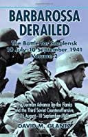 Barbarossa Derailed: The Battle for Smolensk 10 July-10 September 1941: The German Advance on the Flanks and the Third Soviet Counteroffensive, 25 August-10 September 1941