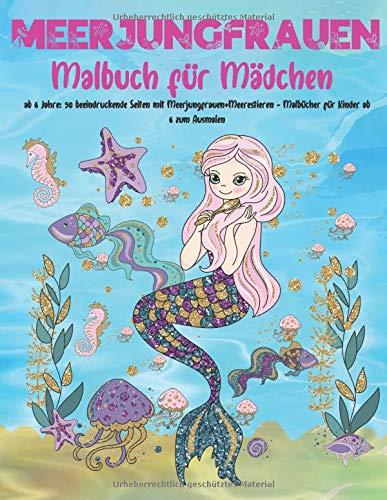 Meerjungfrauen Malbuch für Mädchen ab 6 Jahre: 50 beeindruckende Seiten mit Meerjungfrauen+Meerestieren - Malbücher für Kinder ab 6 zum Ausmalen