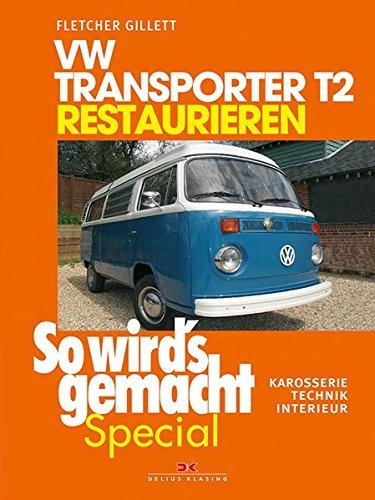 VW Transporter T2 restaurieren (So wird's gemacht Special Band 6): Karosserie - Technik - Interieur